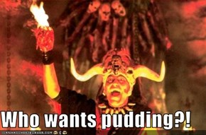 Who wants pudding?!