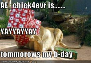 AE_chick4evr is....... YAYYAYYAY tommorows my b-day