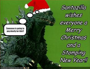 Santazilla wishes everyone a Merry Christmas and a Stomping New Year!!