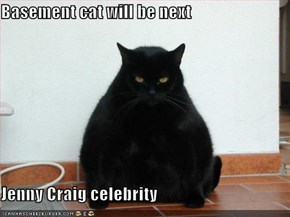 Basement cat will be next  Jenny Craig celebrity
