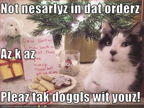 Not nesarlyz in dat orderz Az k az Pleaz tak doggls wit youz!