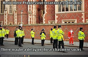 Hello there Progressive Insurance, Is this Flo?  There maybe a delay on those chasmere socks...