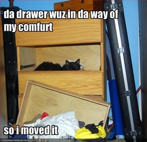 da drawer wuz in da way of my comfurt