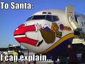 To Santa:  I can explain...