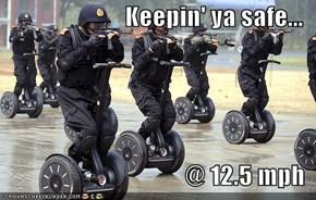 Keepin' ya safe...  @ 12.5 mph
