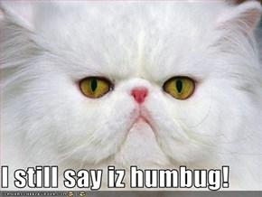 I still say iz humbug!