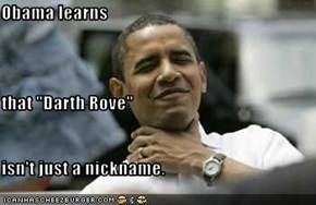 "Obama learns that ""Darth Rove"" isn't just a nickname."