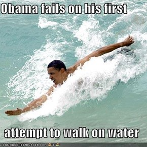 Obama fails on his first  attempt to walk on water