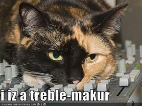 i iz a treble-makur
