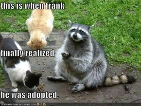 this is when frank finally realized he was adopted.