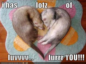 i has            lotz            of              luvvvv...          furrr YOU!!!