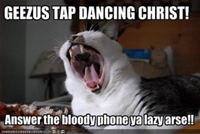 GEEZUS TAP DANCING CHRIST!