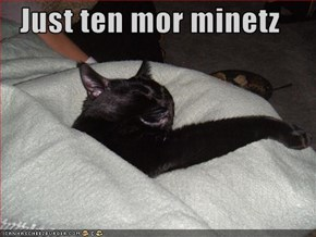 Just ten mor minetz