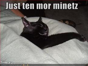 Just ten mor minetz