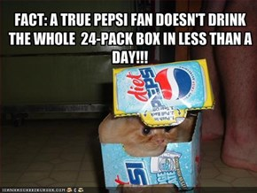 FACT: A TRUE PEPSI FAN DOESN'T DRINK
