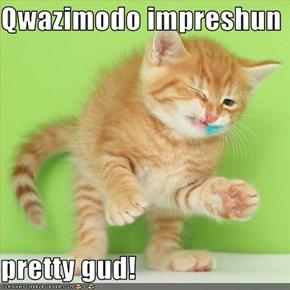 Qwazimodo impreshun  pretty gud!