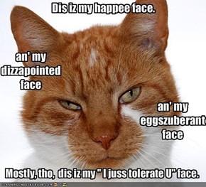 Dis iz my happee face.