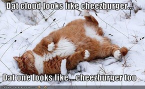 Dat cloud looks like cheezburger...  Dat one looks like....cheezburger too