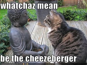 whatchaz mean  be the cheezeberger