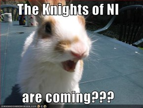 The Knights of NI   are coming???