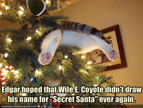 "Edgar hoped that Wile E. Coyote didn't draw his name for ""Secret Santa"" ever again."