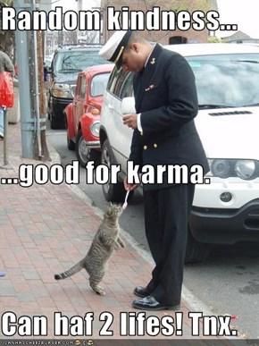 Random kindness... ...good for karma. Can haf 2 lifes! Tnx.