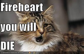 Fireheart you will DIE