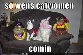 so wens catwomen  comin