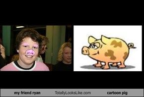 my friend ryan Totally Looks Like cartoon pig