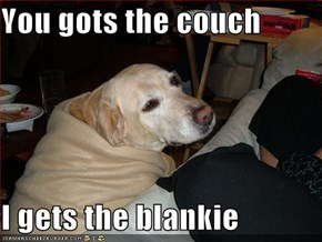 You gots the couch  I gets the blankie