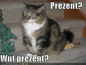 Prezent?  Wut prezent?