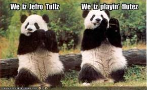 We  iz  Jefro  Tullz                  We  iz  playin'  flutez