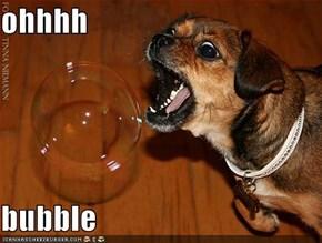 ohhhh  bubble