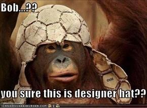 Bob...??  you sure this is designer hat???