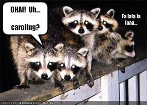 OHAI!  Uh...caroling?