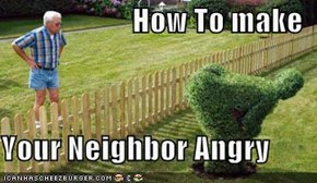 How To make  Your Neighbor Angry