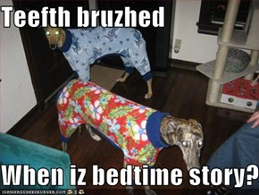 Teefth bruzhed  When iz bedtime story?