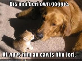 Dis mai beri own goggie.  Ai wuvs him an cawls him Jorj.
