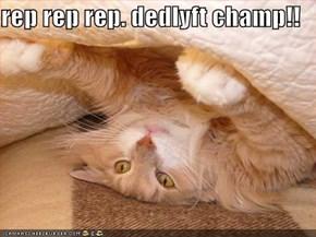 rep rep rep. dedlyft champ!!