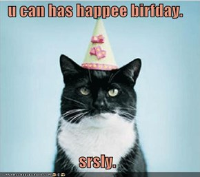 u can has happee birfday.  srsly.