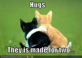 Hugs       They is made for two...
