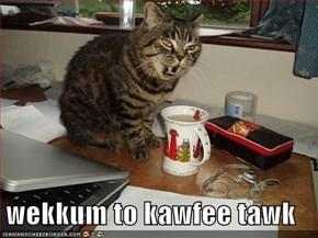 wekkum to kawfee tawk