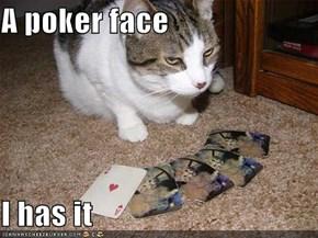 A poker face  I has it