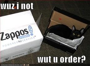 wuz i not  wut u order?