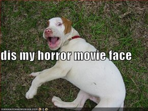 dis my horror movie face
