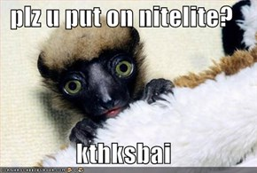 plz u put on nitelite?  kthksbai