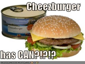 Cheezburger  has CAN?!?!?