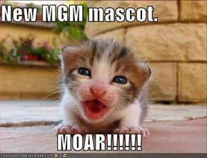 New MGM mascot.  MOAR!!!!!!