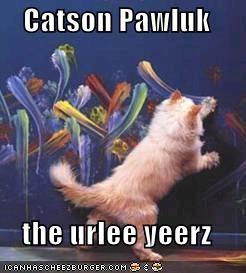 Catson Pawluk  the urlee yeerz