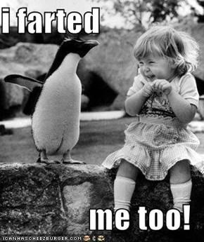 i farted  me too!